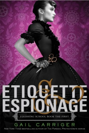 "The Start of Being Finished: Gail Carriger's ""Etiquette and Espionage"""